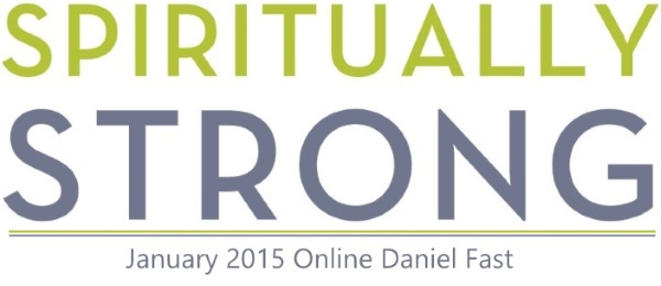"""Spiritually Strong"" - Jan 2015 Online Daniel Fast"
