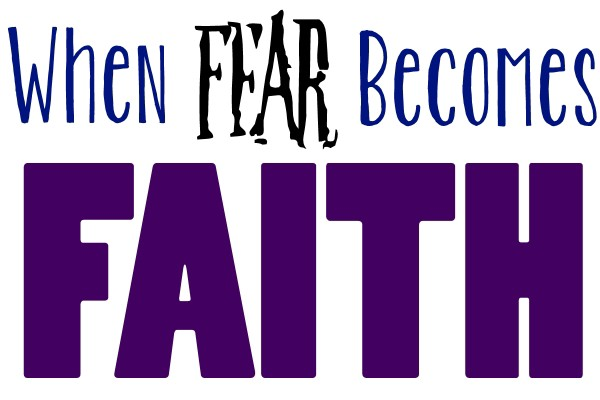 When Fear Becomes Faith by Kristen Feola