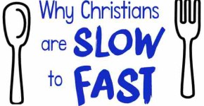 Why Christians are Slow to Fast by Kristen Feola